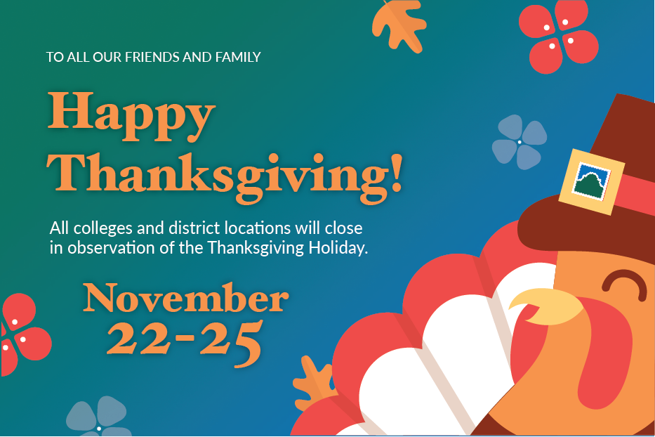 All colleges and district locations will close in observation of the Thanksgiving Holiday.